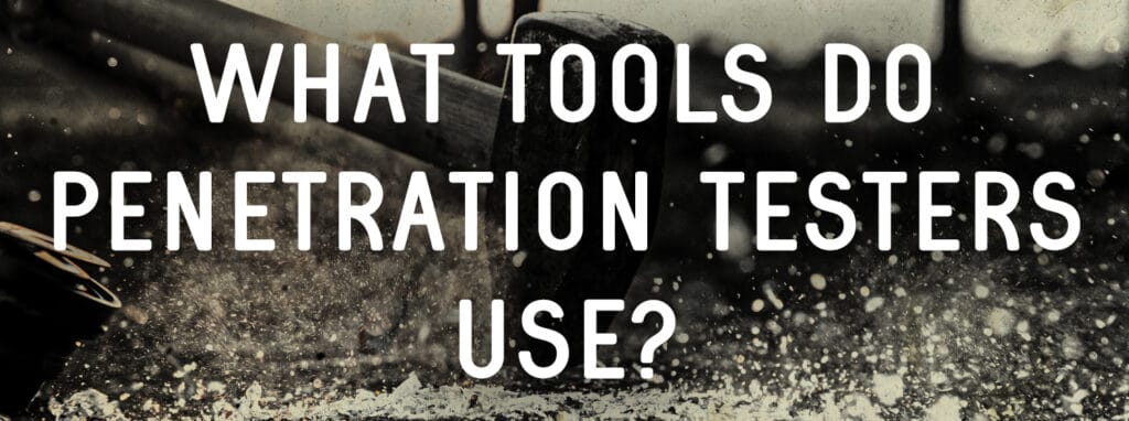 What tools do penetration testers use?