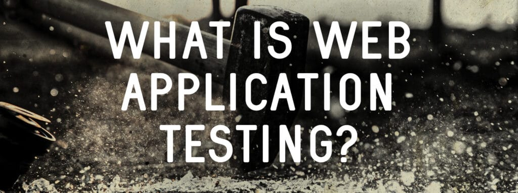 What is Web Application Testing?